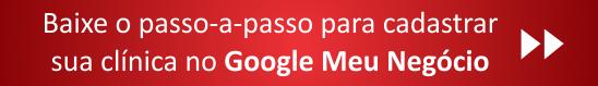 baixe o passo-a-passo para cadastrar sua clínica no Google Meu Negócio